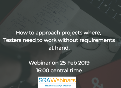 """SQAWebinar679: Tips on how to approach projects where """"software testers"""" need to work without requirements at hand #SQAWebinars25Feb2019 #Practitest"""