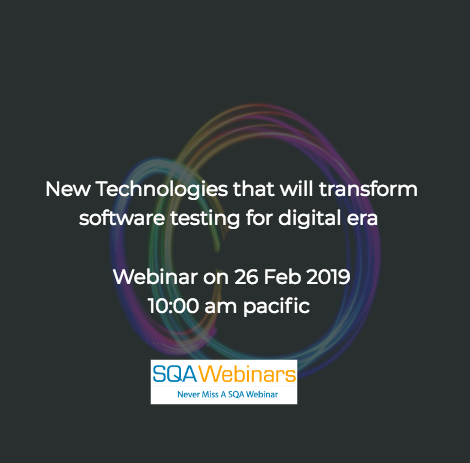 SQAWebinar680: New Technologies that will transform software testing for digital era #SQAWebinars26Feb2019 #infostretch