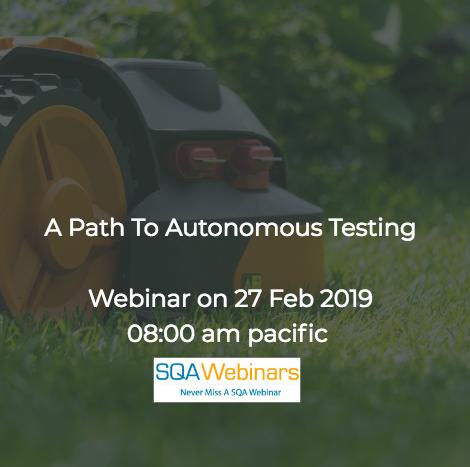 SQAWebinar681:A Path To Autonomous Testing #SQAWebinars27Feb2019 #pCloudy