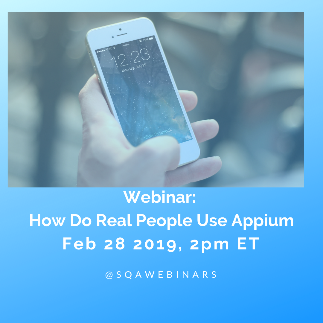 SQAWebinar683:How do real professionals use Appium #SQAWebinars28Feb2019 -Kobiton
