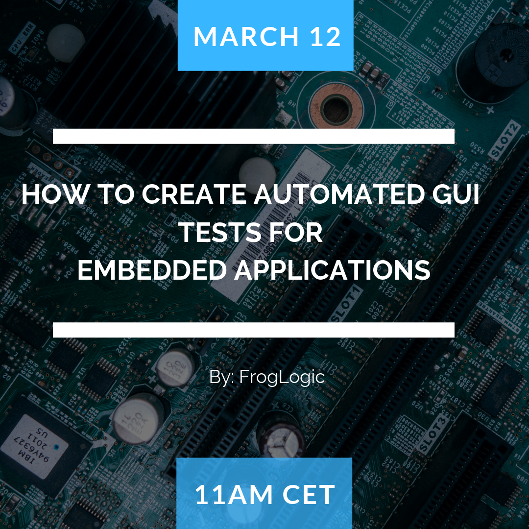 SQAWebinar684:How to create Automated GUI Tests for Embedded Applications #SQAWebinars12Mar2019 -Froglogic