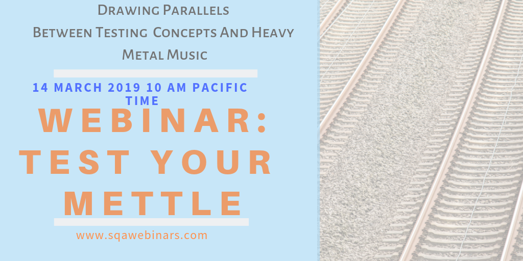 SQAWebinar686:Drawing Parallels Between Testing Concepts And Heavy Metal Music #SQAWebinars14Mar2019 -applitools