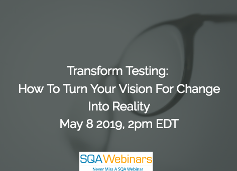 SQAWebinar689:Transform Testing: How to Turn Your Vision for Change into Reality #SQAWebinars08May2019 -Tricentis