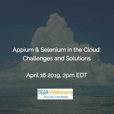 SQAWebinar690:Appium & Selenium in the Cloud: Challenges and Solutions #SQAWebinars16April2019 -Experitest