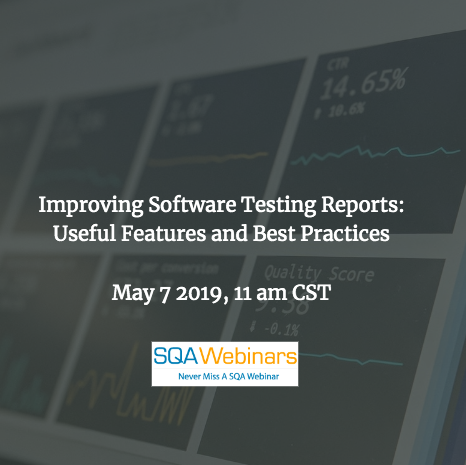 SQAWebinar691:Improving Software Testing Reports: Useful Features and Best Practices #SQAWebinars07May2019 -Froglogic